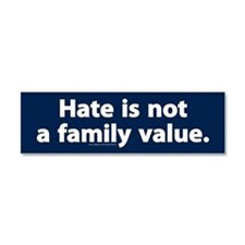Hate is not a family value Car Magnet 10 x 3