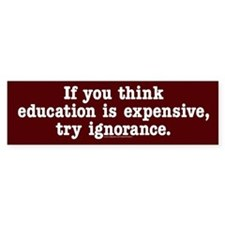 If you think education is expensive Bumper Bumper Sticker