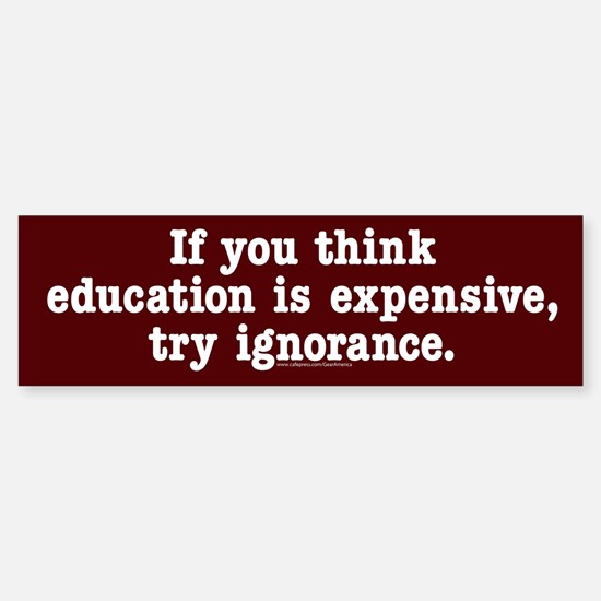 If You Think Education Is Expensive Bumper Car Car Sticker