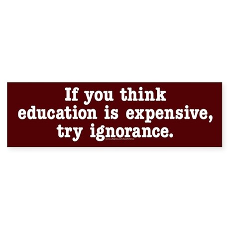 If you think education is expensive Bumper Sticker