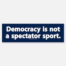 Democracy is not a spectator sport Bumper Car Car Sticker