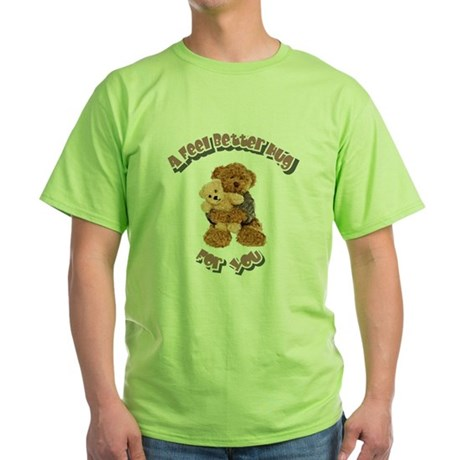Feel Better Hug Green T-Shirt