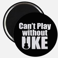 Cant Play Without Uke Magnet