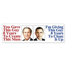 Give Obama 8 Years to Clean Up This Mess Bumper Sticker