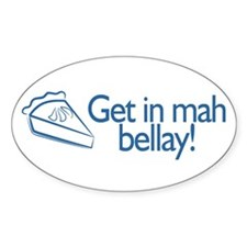 GET in my BELLAY! Oval Decal