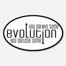 Evolution: You Darwin Some Sticker (Oval)