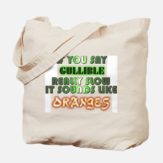 Say Gullible really slow sounds like Oranges Tote