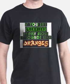 Say Gullible really slow sounds like Oranges T-Shirt
