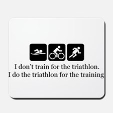 I don't train for triathlon Mousepad