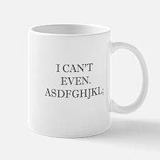 Can't Even. Mug