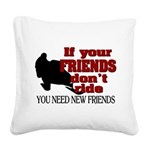 If Your Friends Don't Ride Square Canvas Pillow