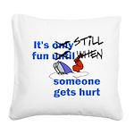 It's Still Fun Square Canvas Pillow