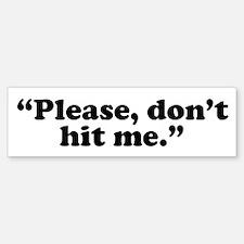 Please, don't hit me. Bumper Bumper Bumper Sticker