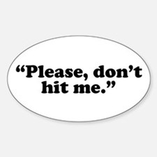 Please, don't hit me. Oval Decal