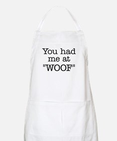 "You Had Me At ""WOOF"" Apron"