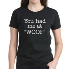 "You Had Me At ""WOOF"" Women's Dark Tee"