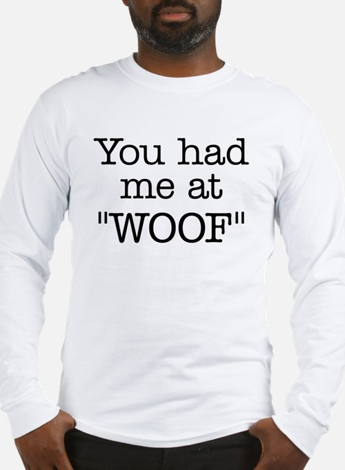 "You Had Me At ""WOOF"" Long Sleeve T-Shirt"
