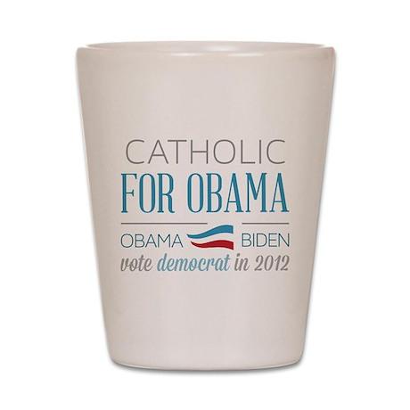 Catholic For Obama Shot Glass