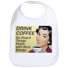 Drink coffee do stupid things faster Bib