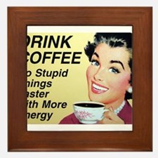 Drink coffee do stupid things faster Framed Tile