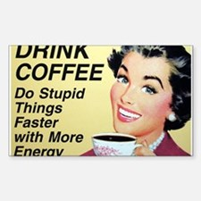 Drink coffee do stupid things faster Decal