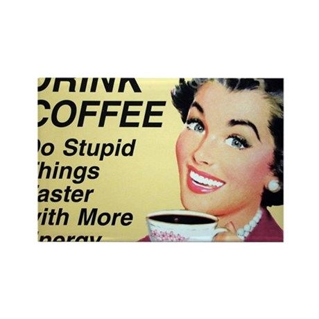 Drink coffee do stupid things faster Rectangle Mag