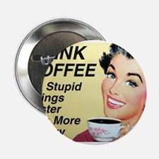 """Drink coffee do stupid things faster 2.25"""" Button"""