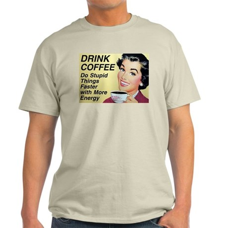 Drink coffee do stupid things faster Light T-Shirt