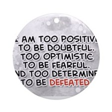 I am too positive to be doubtful... Ornament (Roun