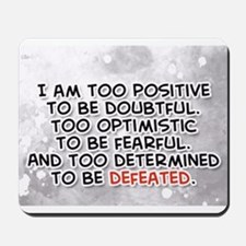 I am too positive to be doubtful... Mousepad