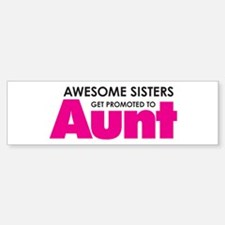 Awesome Sisters Get Promoted to Aunt Bumper Bumper Sticker