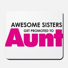 Awesome Sisters Get Promoted to Aunt Mousepad