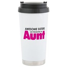 Awesome Sisters Get Promoted to Aunt Travel Mug