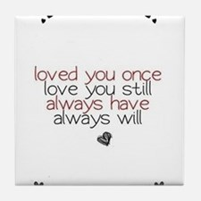 loved you once love you still... Tile Coaster