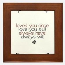 loved you once love you still... Framed Tile