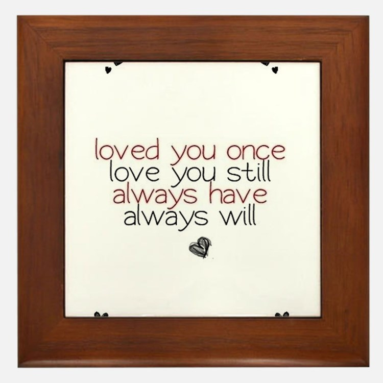 loved you once love you still... Framed Tile