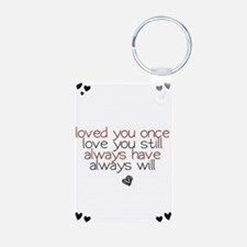 loved you once love you still... Keychains