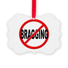 Anti / No Bragging Ornament