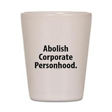 Abolish Corporate Personhood Shot Glass