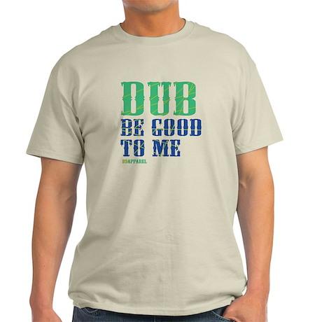 Dub Be Good To Me Light T-Shirt