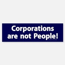 Corporations are not People! Bumper Bumper Sticker