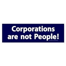Corporations are not People! Bumper Sticker