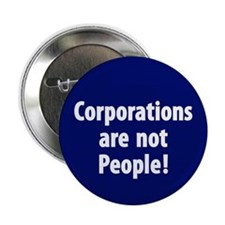 """Corporations are not People! 2.25"""" Button (10"""