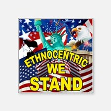 "Ethnocentric We Stand Square Sticker 3"" x 3"""