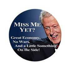 "Bill Clinton: Miss Me Yet? 3.5"" Button"