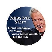 "Bill Clinton: Miss Me Yet? 3.5"" Button"