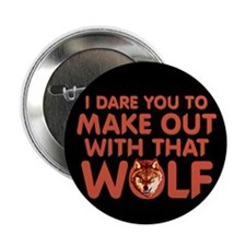 "I Dare You Wolf Make-out 2.25"" Button"