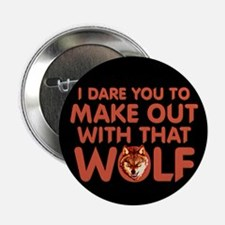 """I Dare You Wolf Make-out 2.25"""" Button"""