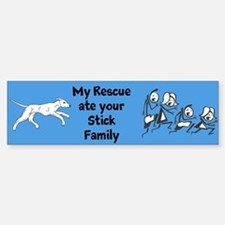My Rescue Ate Your Stick Family Bumper Bumper Stickers