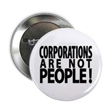 "Corporations Are Not People! 2.25"" Button"